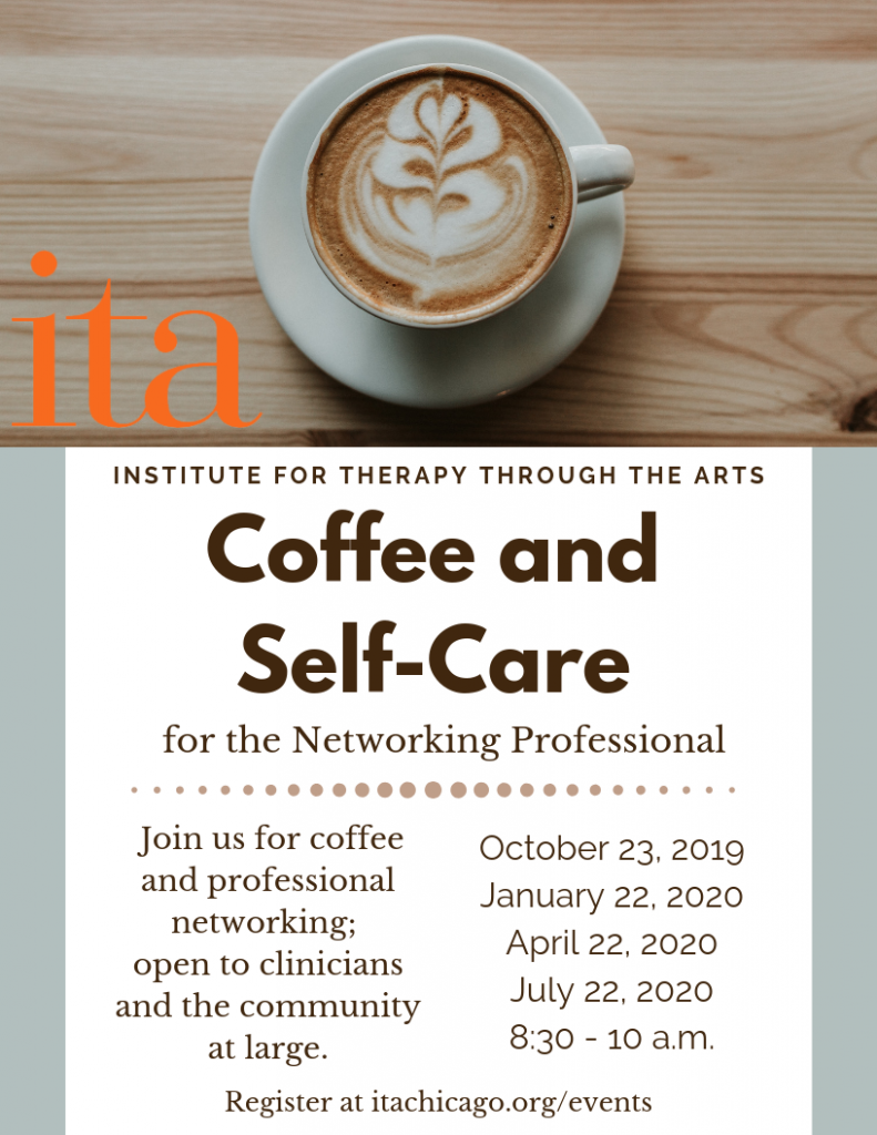 "A flyer with a cup of coffee sitting on a wooden table. The text reads, ""Coffee and Self-Care for the Networking Professional. Join us for coffee and professional networking; open to clinicians and the community at large. October 23, 2019, January 22, 2020, April 22, 2020, July 22, 2020, 8:30 - 10am. Register at itachicago.org/events"""